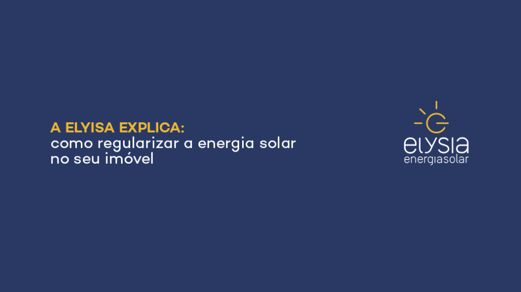 Como regularizar energia solar - Elysia Energia Solar Rio Grande do Sul Porto Alegre